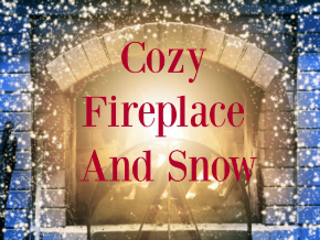 Cozy Fireplace and Snow
